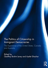 The Politics of Citizenship in Immigrant Democracies: The Experience of the United States, Canada and Australia