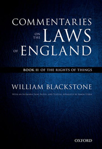The Oxford Edition of Blackstone. Commentaries on the Laws of England: Book II: Of the Rights of Things