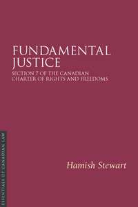 Fundamental Justice: Section 7 of the Canadian Charter of Rights and Freedoms