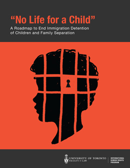 """'No Life for a Child': A Roadmap to End Immigration Detention of Children and Family Separation"""