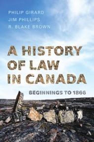 A History of Law in Canada Volume 1: Beginnings to 1866