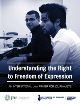 Understanding the Right to Freedom of Expression: An International Human Rights Law Primer for Journalists (